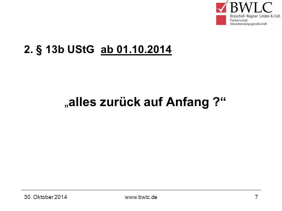 "2. § 13b UStG ab 01.10.2014 ""alles zurück auf Anfang ?"" 30. Oktober 2014www.bwlc.de7"