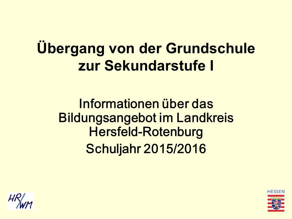 1 Übergang von der Grundschule zur Sekundarstufe I Informationen über das Bildungsangebot im Landkreis Hersfeld-Rotenburg Schuljahr 2015/2016