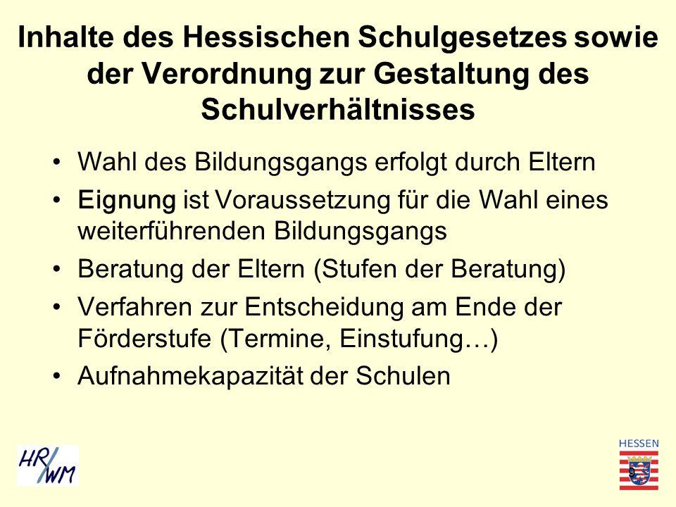 9 Inhalte des Hessischen Schulgesetzes sowie der Verordnung zur Gestaltung des Schulverhältnisses Wahl des Bildungsgangs erfolgt durch Eltern Eignung