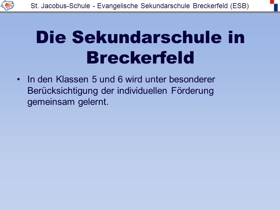 Die Sekundarschule in Breckerfeld In den Klassen 5 und 6 wird unter besonderer Berücksichtigung der individuellen Förderung gemeinsam gelernt.