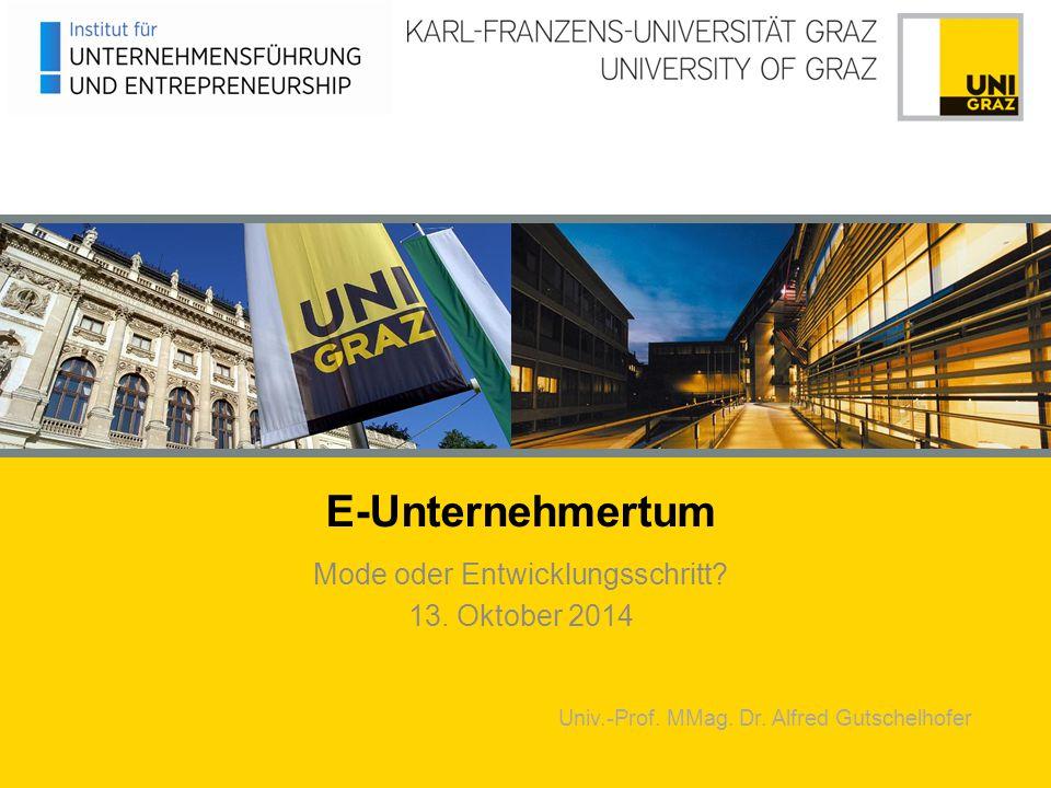 E-Unternehmertum Mode oder Entwicklungsschritt? 13. Oktober 2014 Univ.-Prof. MMag. Dr. Alfred Gutschelhofer
