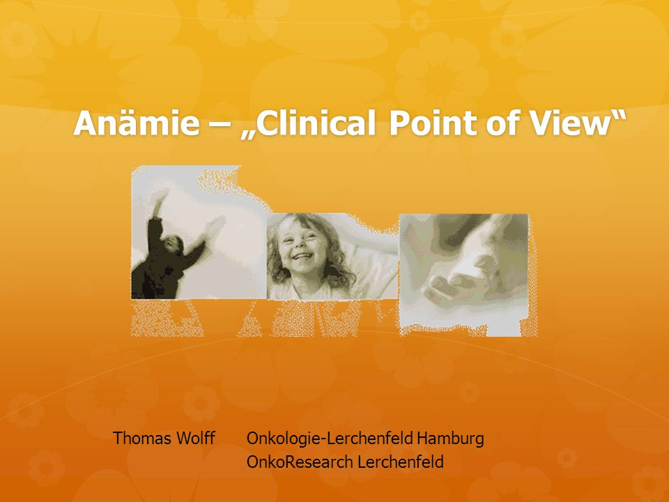 "Anämie – ""Clinical Point of View"" Thomas WolffOnkologie-Lerchenfeld Hamburg OnkoResearch Lerchenfeld"