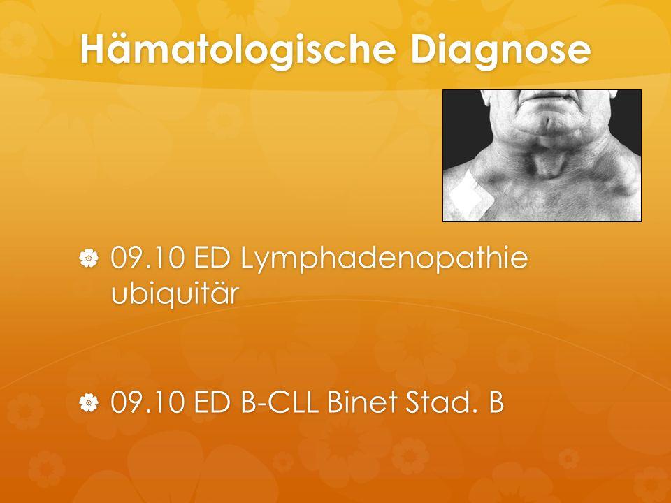 Hämatologische Diagnose  09.10 ED Lymphadenopathie ubiquitär  09.10 ED B-CLL Binet Stad. B