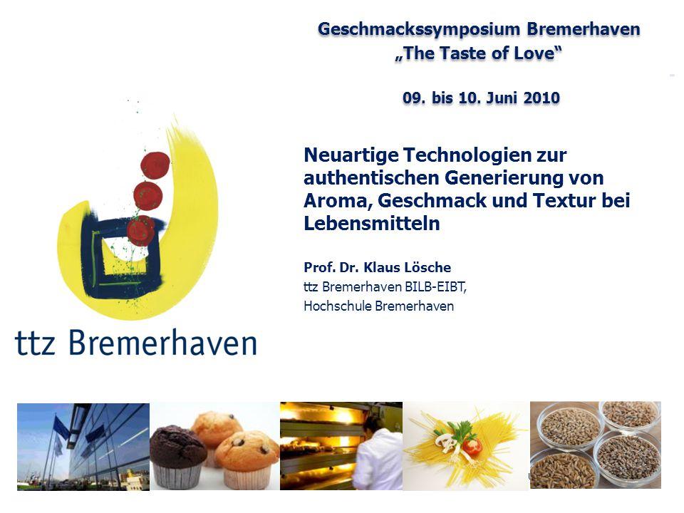 """Bäckerei- und GetreidetechnologieBioverfahrenstechnik/Lebensmitteltechnologie Geschmackssymposium Bremerhaven """"The Taste of Love"""" 09. bis 10. Juni 201"""