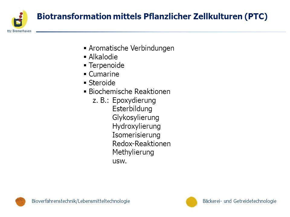 Bäckerei- und GetreidetechnologieBioverfahrenstechnik/Lebensmitteltechnologie Biotransformation mittels Pflanzlicher Zellkulturen (PTC)  Aromatische