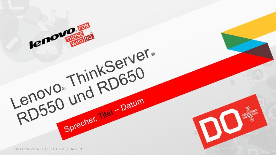 Sprecher, Titel − Datum Lenovo ® ThinkServer ® RD550 und RD650 2014 LENOVO.