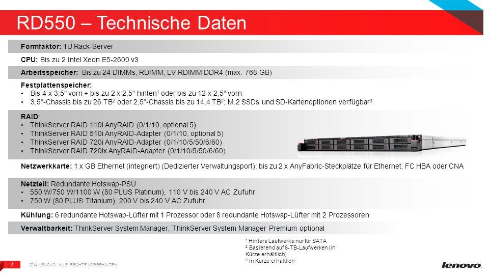 7 7 RD550 – Technische Daten Formfaktor: 1U Rack-Server CPU: Bis zu 2 Intel Xeon E5-2600 v3 Arbeitsspeicher: Bis zu 24 DIMMs, RDIMM, LV RDIMM DDR4 (max.