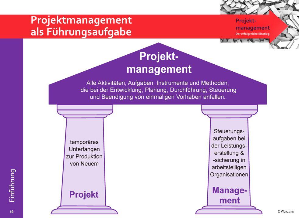 © Wytrzens Einführung Projektmanagement als Führungsaufgabe 10