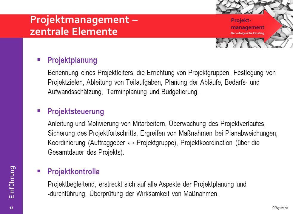 © Wytrzens Einführung Projektmanagement – zentrale Elemente  Projektplanung Benennung eines Projektleiters, die Errichtung von Projektgruppen, Festle
