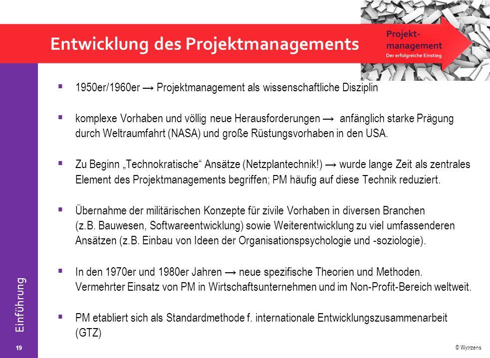 © Wytrzens Einführung Entwicklung des Projektmanagements  1950er/1960er → Projektmanagement als wissenschaftliche Disziplin  komplexe Vorhaben und v