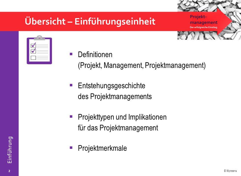 © Wytrzens Einführung Übersicht – Einführungseinheit  Definitionen (Projekt, Management, Projektmanagement)  Entstehungsgeschichte des Projektmanage