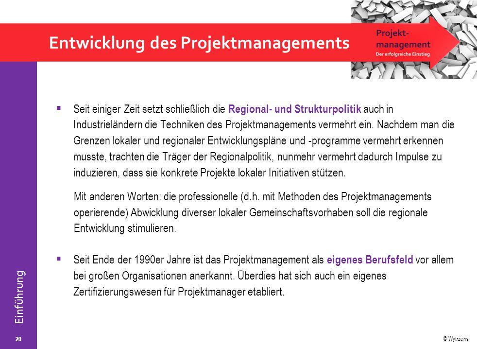 © Wytrzens Einführung Entwicklung des Projektmanagements  Seit einiger Zeit setzt schließlich die Regional- und Strukturpolitik auch in Industrieländ