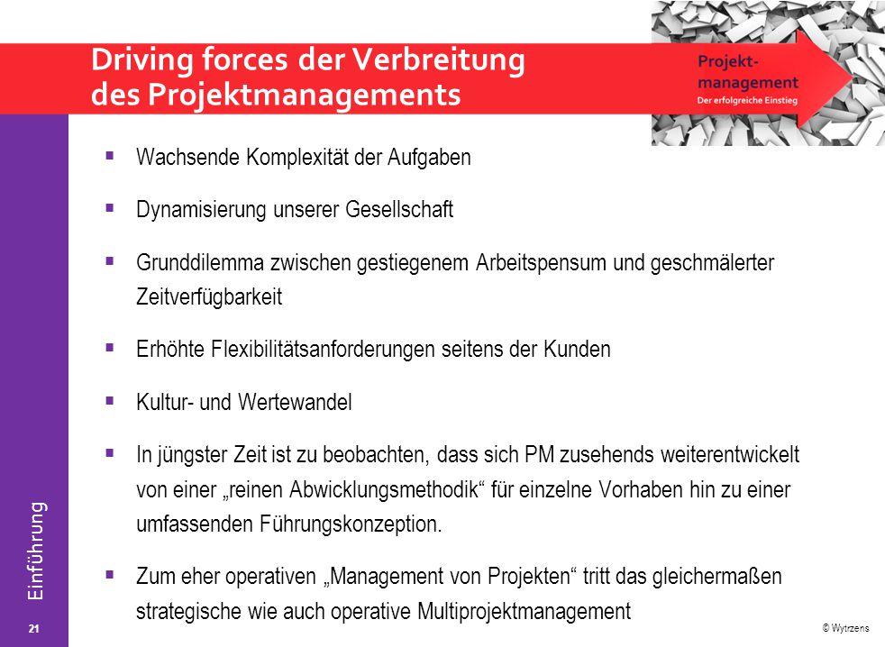 © Wytrzens Einführung Driving forces der Verbreitung des Projektmanagements  Wachsende Komplexität der Aufgaben  Dynamisierung unserer Gesellschaft