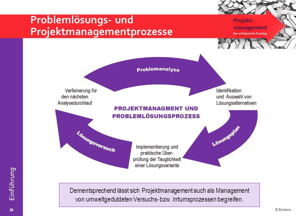 © Wytrzens Einführung Problemlösungs- und Projektmanagementprozesse 26 Dementsprechend lässt sich Projektmanagement auch als Management von umweltgedu
