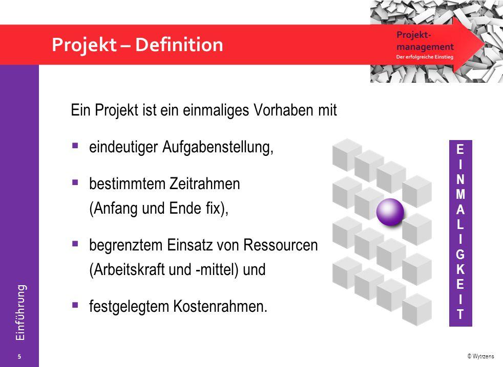 © Wytrzens Einführung Projekt – Definition Ein Projekt ist ein einmaliges Vorhaben mit  eindeutiger Aufgabenstellung,  bestimmtem Zeitrahmen (Anfang