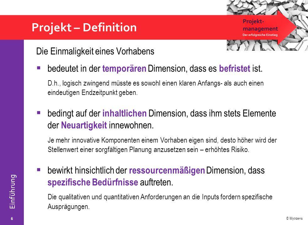 © Wytrzens Einführung Projekt – Definition 7 KomplexitätEinmaligkeit Zeitliche Begrenzung Zielvorgaben Temporäre Organisation Soziales System Komplexe Aufgabe Wesenszüge von Projekten