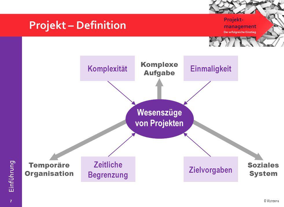 © Wytrzens Einführung Projekt – Definition 7 KomplexitätEinmaligkeit Zeitliche Begrenzung Zielvorgaben Temporäre Organisation Soziales System Komplexe