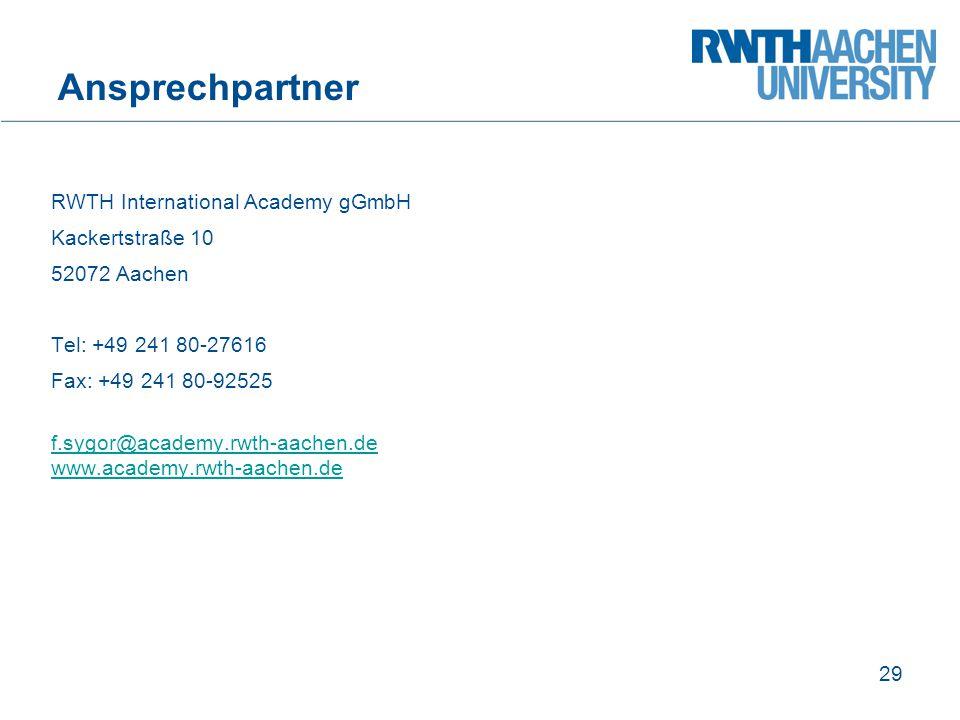 Ansprechpartner RWTH International Academy gGmbH Kackertstraße 10 52072 Aachen Tel: +49 241 80-27616 Fax: +49 241 80-92525 f.sygor@academy.rwth-aachen