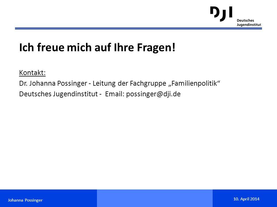 """Johanna Possinger 10. April 2014 Ich freue mich auf Ihre Fragen! Kontakt: Dr. Johanna Possinger - Leitung der Fachgruppe """"Familienpolitik"""" Deutsches J"""
