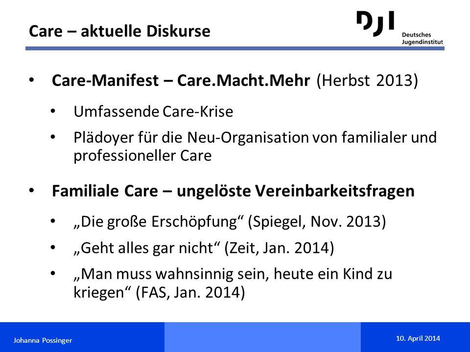 Johanna Possinger 10. April 2014 Care-Manifest – Care.Macht.Mehr (Herbst 2013) Umfassende Care-Krise Plädoyer für die Neu-Organisation von familialer