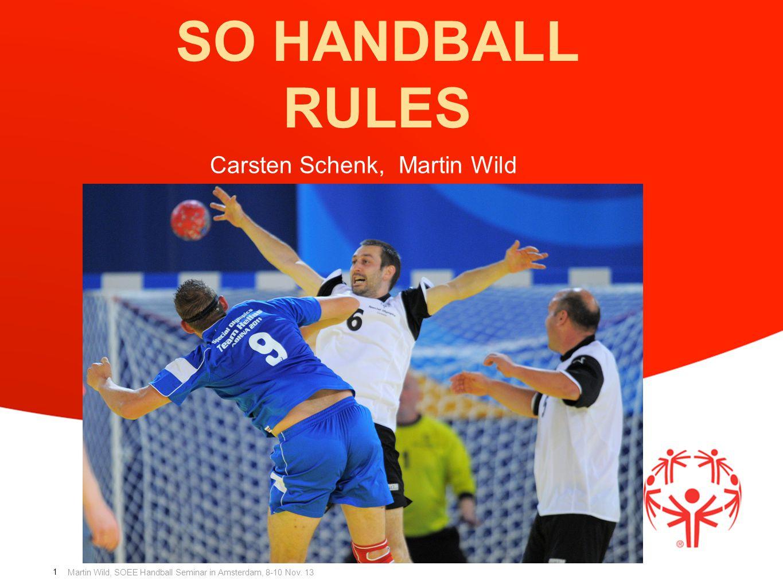 Martin Wild, SOEE Handball Seminar in Amsterdam, 8-10 Nov. 13 1 SO HANDBALL RULES Carsten Schenk, Martin Wild