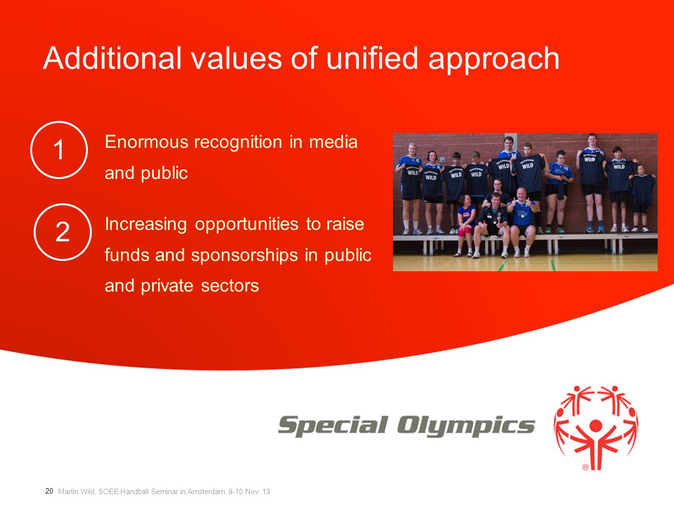Martin Wild, SOEE Handball Seminar in Amsterdam, 8-10 Nov. 13 Additional values of unified approach Enormous recognition in media and public Increasin