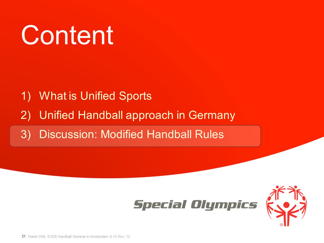 Martin Wild, SOEE Handball Seminar in Amsterdam, 8-10 Nov. 13 Content 1)What is Unified Sports 2)Unified Handball approach in Germany 3)Discussion: Mo