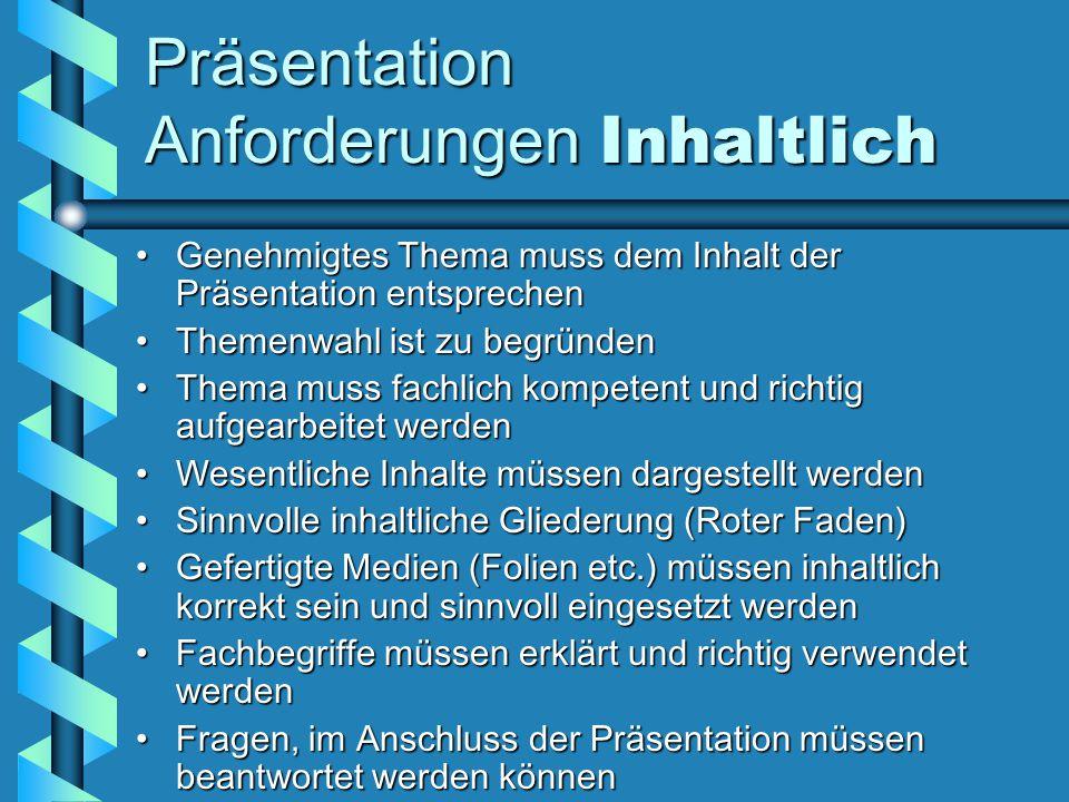 Präsentation Anforderungen Inhaltlich Genehmigtes Thema muss dem Inhalt der Präsentation entsprechenGenehmigtes Thema muss dem Inhalt der Präsentation
