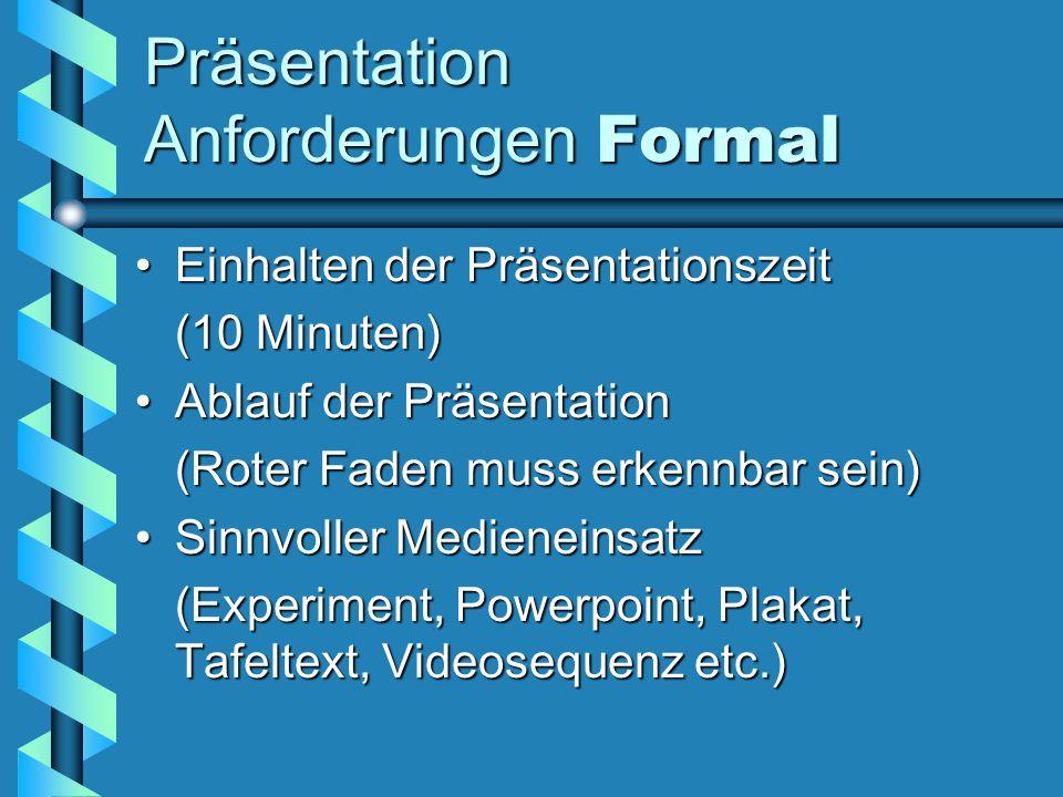 Präsentation Anforderungen Formal Einhalten der PräsentationszeitEinhalten der Präsentationszeit (10 Minuten) Ablauf der PräsentationAblauf der Präsen