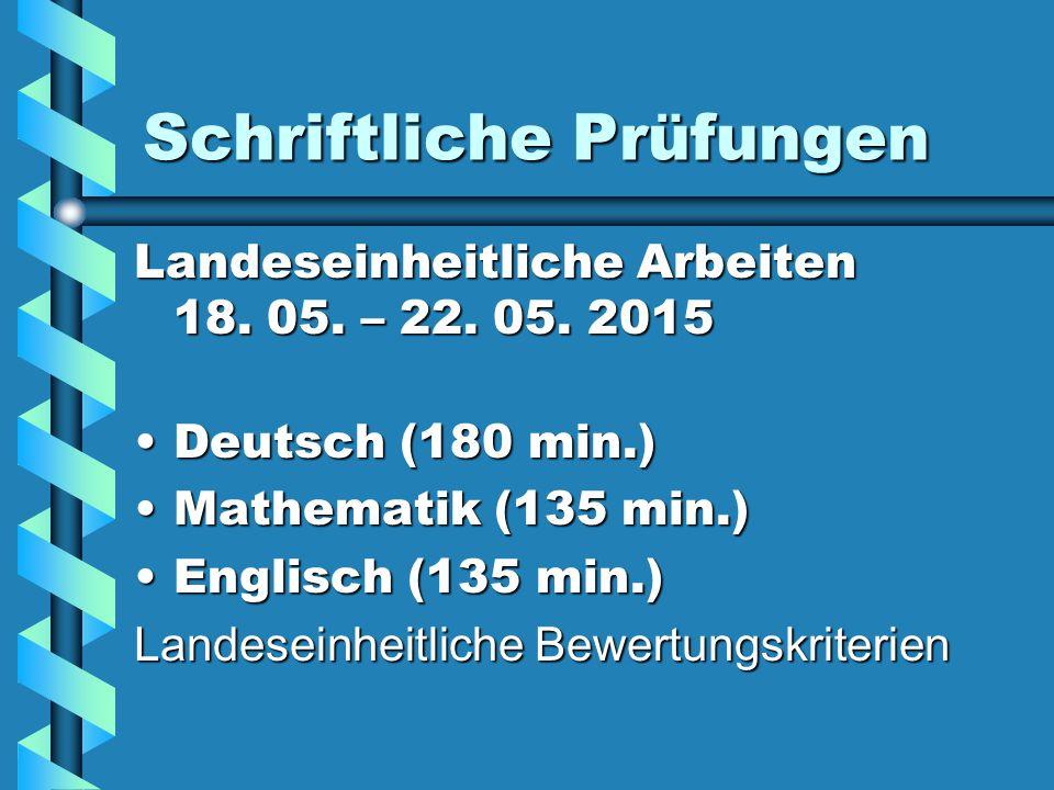 Schriftliche Prüfungen Landeseinheitliche Arbeiten 18. 05. – 22. 05. 2015 Deutsch (180 min.)Deutsch (180 min.) Mathematik (135 min.)Mathematik (135 mi