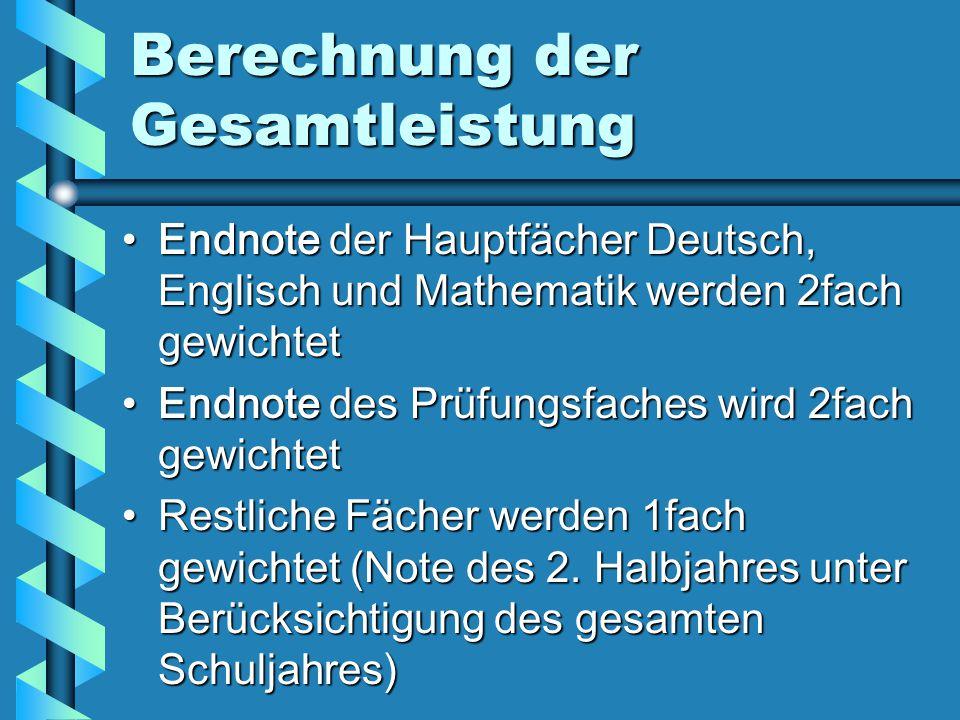 Berechnung der Gesamtleistung Endnote der Hauptfächer Deutsch, Englisch und Mathematik werden 2fach gewichtetEndnote der Hauptfächer Deutsch, Englisch