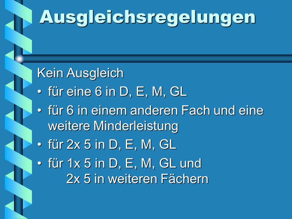 Ausgleichsregelungen Kein Ausgleich für eine 6 in D, E, M, GLfür eine 6 in D, E, M, GL für 6 in einem anderen Fach und eine weitere Minderleistungfür