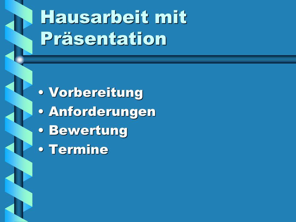 Hausarbeit mit Präsentation VorbereitungVorbereitung AnforderungenAnforderungen BewertungBewertung TermineTermine