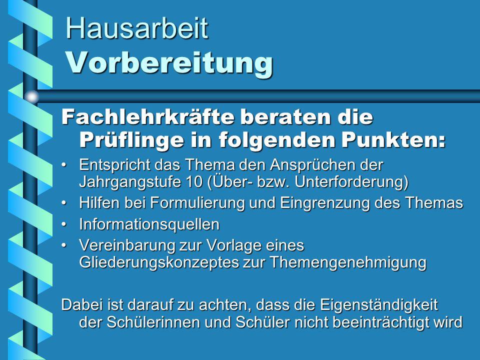 Hausarbeit Vorbereitung Fachlehrkräfte beraten die Prüflinge in folgenden Punkten: Entspricht das Thema den Ansprüchen der Jahrgangstufe 10 (Über- bzw