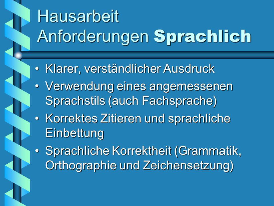 Hausarbeit Anforderungen Sprachlich Klarer, verständlicher AusdruckKlarer, verständlicher Ausdruck Verwendung eines angemessenen Sprachstils (auch Fac