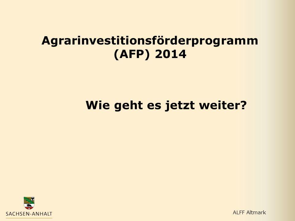ALFF Altmark Agrarinvestitionsförderprogramm (AFP) 2014 Wie geht es jetzt weiter?