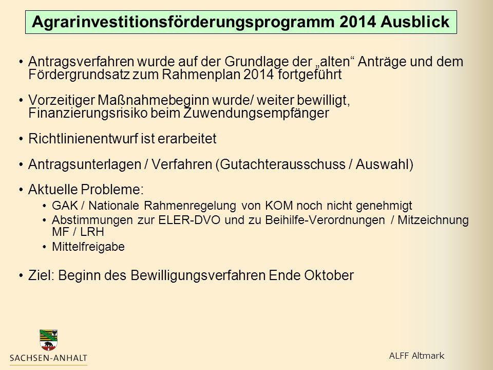 """Agrarinvestitionsförderungsprogramm 2014 Ausblick Antragsverfahren wurde auf der Grundlage der """"alten"""" Anträge und dem Fördergrundsatz zum Rahmenplan"""