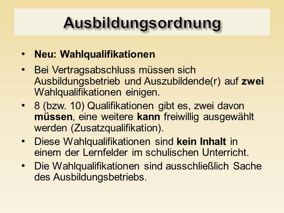 Neu: Wahlqualifikationen Bei Vertragsabschluss müssen sich Ausbildungsbetrieb und Auszubildende(r) auf zwei Wahlqualifikationen einigen. 8 (bzw. 10) Q