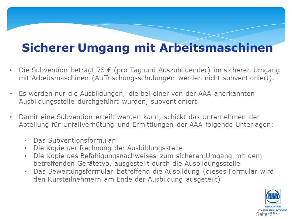 Seite: 32 Sicherer Umgang mit Arbeitsmaschinen Die Subvention beträgt 75 € (pro Tag und Auszubildender) im sicheren Umgang mit Arbeitsmaschinen (Auffr