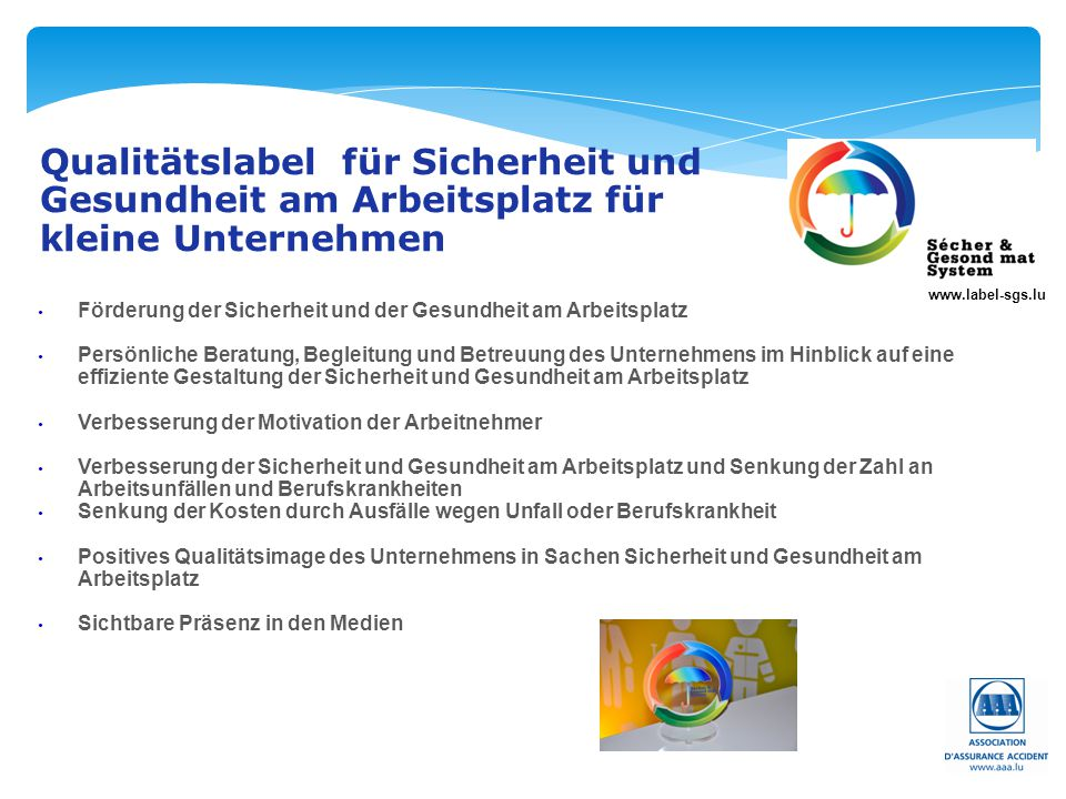www.label-sgs.lu Qualitätslabel für Sicherheit und Gesundheit am Arbeitsplatz für kleine Unternehmen Förderung der Sicherheit und der Gesundheit am Ar