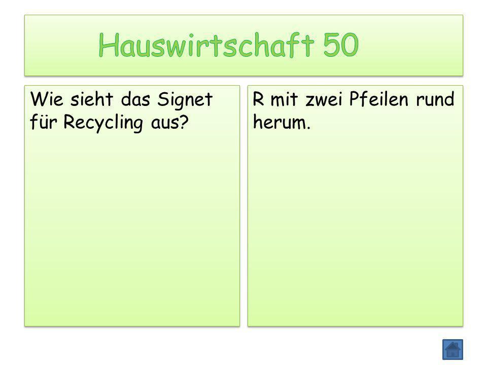 Wie sieht das Signet für Recycling aus? R mit zwei Pfeilen rund herum.