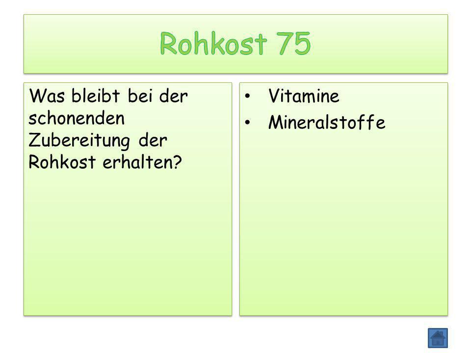 Was bleibt bei der schonenden Zubereitung der Rohkost erhalten? Vitamine Mineralstoffe Vitamine Mineralstoffe