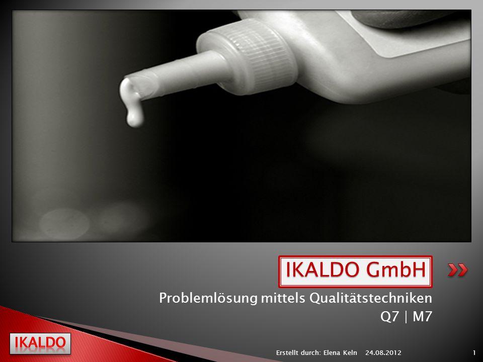 Problemlösung mittels Qualitätstechniken Q7 | M7 24.08.2012 1Erstellt durch: Elena Keln IKALDO GmbH