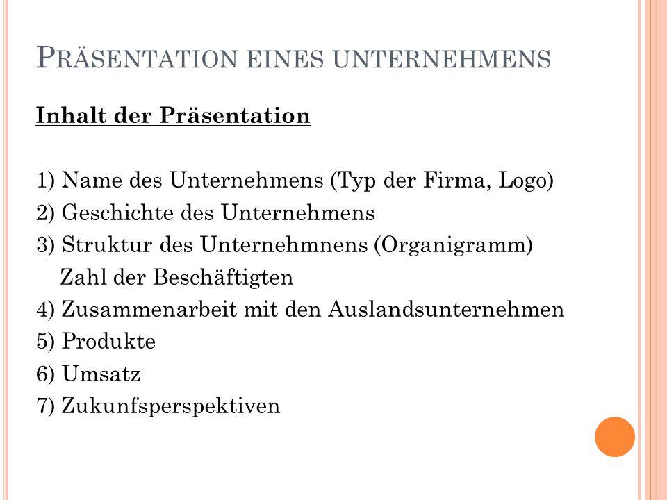 P RÄSENTATION EINES UNTERNEHMENS Inhalt der Präsentation 1) Name des Unternehmens (Typ der Firma, Logo) 2) Geschichte des Unternehmens 3) Struktur des