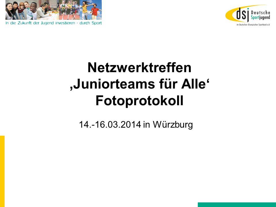 Netzwerktreffen 'Juniorteams für Alle' Fotoprotokoll 14.-16.03.2014 in Würzburg