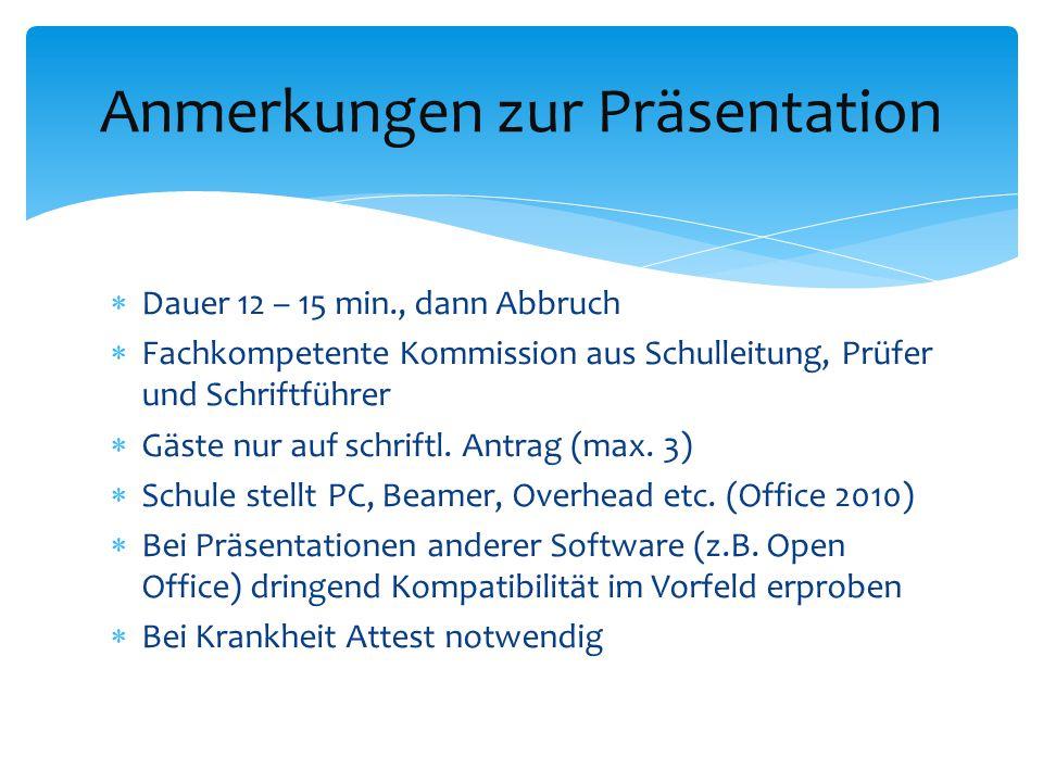  Dauer 12 – 15 min., dann Abbruch  Fachkompetente Kommission aus Schulleitung, Prüfer und Schriftführer  Gäste nur auf schriftl. Antrag (max. 3) 