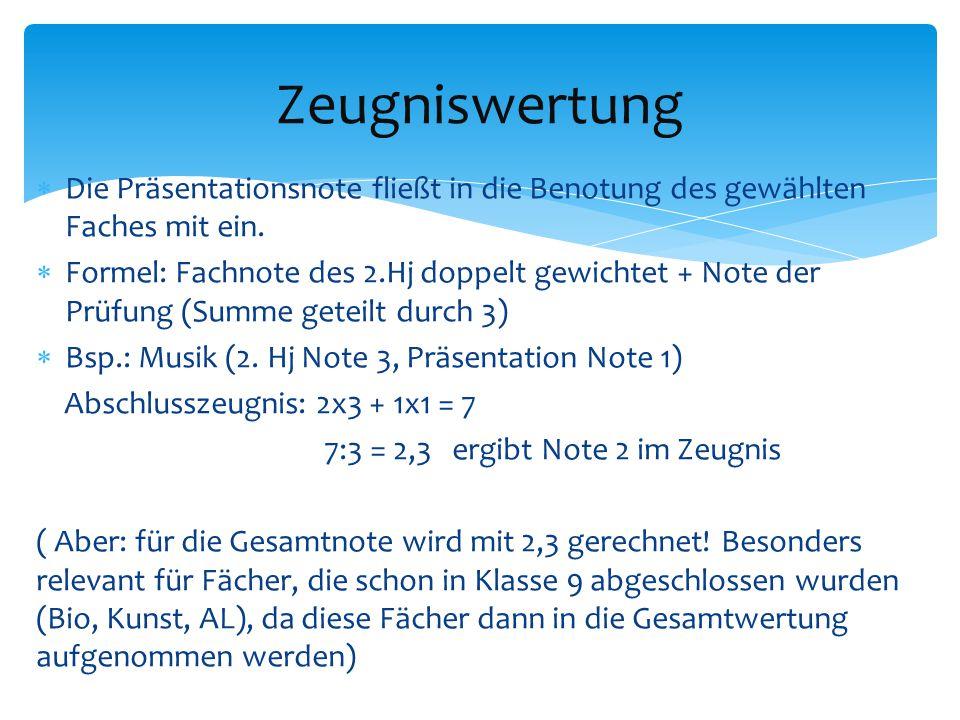  Die Präsentationsnote fließt in die Benotung des gewählten Faches mit ein.  Formel: Fachnote des 2.Hj doppelt gewichtet + Note der Prüfung (Summe g