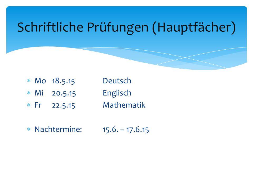  Mo18.5.15Deutsch  Mi20.5.15Englisch  Fr22.5.15Mathematik  Nachtermine: 15.6. – 17.6.15 Schriftliche Prüfungen (Hauptfächer)