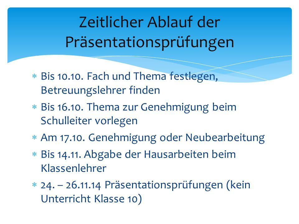  Bis 10.10. Fach und Thema festlegen, Betreuungslehrer finden  Bis 16.10. Thema zur Genehmigung beim Schulleiter vorlegen  Am 17.10. Genehmigung od