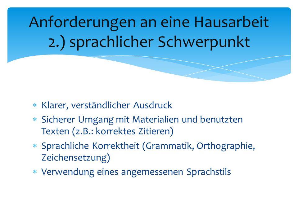  Klarer, verständlicher Ausdruck  Sicherer Umgang mit Materialien und benutzten Texten (z.B.: korrektes Zitieren)  Sprachliche Korrektheit (Grammat